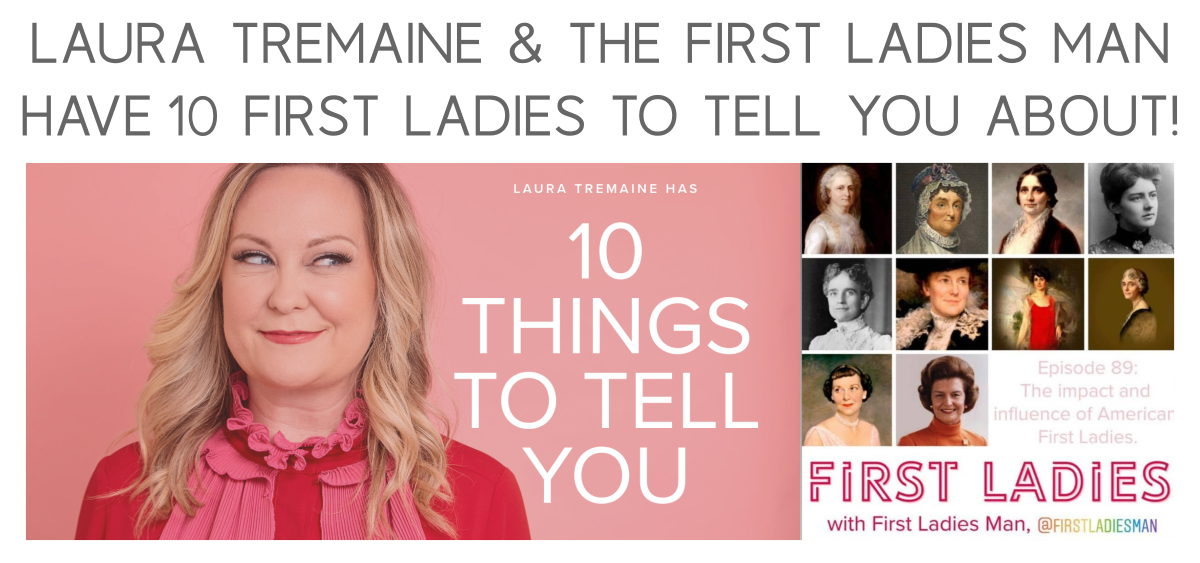 Laura Tremaine & The First Ladies Man Have 10 First Ladies To Tell You About!